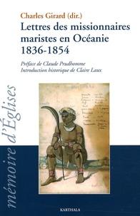 Charles Girard - Lettres des missionnaires maristes en Océanie (1836-1854) - Anthologie de la correspondance reçue par Jean-Claude Colin fondateur de la Société de Marie pendant son généralat.