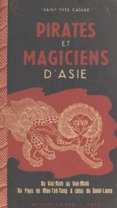 Charles Girod et Pierre Saint-Yves Cassac - Pirates et magiciens d'Asie - Récits d'aventures vécues du Viet-Nam au Viet-Minh, du pays de Mao-Tsé-Tung à celui du Dalaï-Lama.