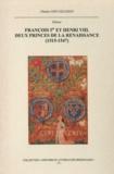 Charles Giry-Deloison et Roger Mettam - François Ier et Henri VIII. Deux princes de la Renaissance (1515-1547).
