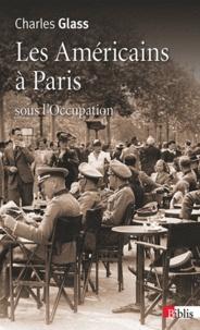 Charles Glass - Les Américains à Paris sous l'Occupation.