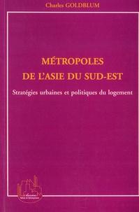 Charles Goldblum - Métropoles de l'Asie du Sud-Est - Startégies urbaines et politiques du logement.