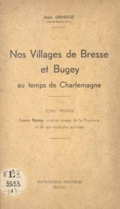Charles Gringoz - Nos villages de Bresse et Bugey au temps de Charlemagne (1) - Leurs noms, vivante image de la province et de ses multiples activités.