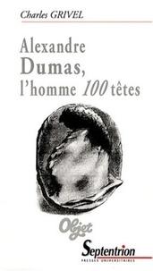 Charles Grivel - Alexandre Dumas, l'homme 100 têtes.