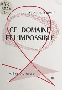 Charles Grivel - Ce domaine et l'impossible.