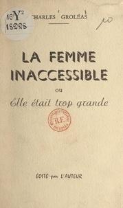 Charles Groléas - La femme inaccessible - Ou Elle était trop grande.