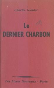 Charles Guibier - Le dernier charbon.