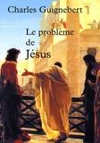 Charles Guignebert - Le problème de Jésus.