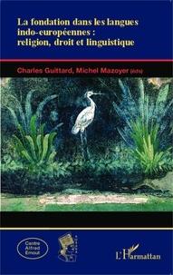Charles Guittard et Michel Mazoyer - La fondation dans les langues indo-européennes : religion, droit et linguistique.