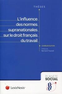 Charles Guyon - L'influence des normes supra-nationales sur le droit français du travail.