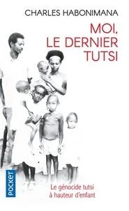 Charles Habonimana - Moi, le dernier Tutsi.