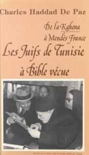 Charles Haddad de Paz et Emile Touati - Les Juifs de Tunisie à Bible vécue - De la Kahena, princesse berbère juive, à Mendès France.