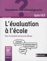 L'évaluation à l'école Cycles 1-2-3 - Charles Hadji |