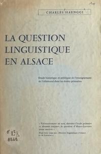 Charles Haenggi et Gilbert Struss - La question linguistique en Alsace - Étude historique et politique de l'enseignement de l'allemand dans les écoles primaires.