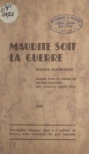 Charles Hahn - Maudite soit la guerre - Épisode dramatique réalisé pour le cinéma en un film poignant.