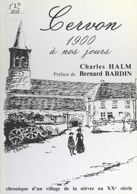 Charles Halm et Bernard Bardin - Cervon, 1900 à nos jours - Chronique d'un village de la Nièvre au XXe siècle.