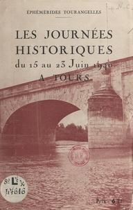 Charles Hamonet - Ephémérides tourangelles. Les Journées historiques du 15 au 23 juin 1940 à Tours.