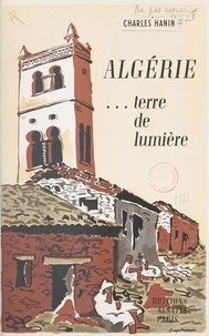 Charles Hanin et Serge Hanin - Algérie, terre de lumière.