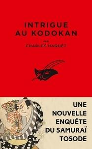 Charles Haquet - Intrigue au Kodokan - Une nouvelle enquête du samurai Tosode.