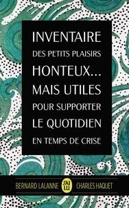 Charles Haquet et Bernard Lalanne - Inventaire des plaisirs honteux... Mais utiles pour supporter le quotidien en temps de crise.