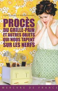 Charles Haquet et Bernard Lalanne - Procès du grille-pain et autres objets qui nous tapent sur les nerfs.