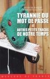 Charles Haquet et Bernard Lalanne - Tyrannie du mot de passe et autres petits tracas de notre temps.