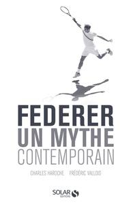 Charles Haroche et Frederic Vallois - Federer - Un mythe contemporain.