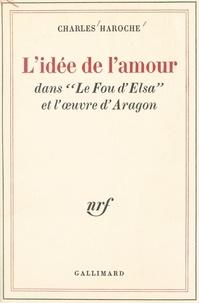 Charles Haroche - L'idée de l'amour - Dans Le fou d'Elsa et l'œuvre d'Aragon.