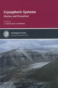 Charles Harris et Julian B. Murton - Cryospheric System - Glaciers and Permafrost.
