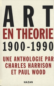 Charles Harrison et Paul Wood - Art en théorie 1900-1990.