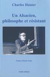 Charles Hauter - Un Alsacien, philosophe et résistant.