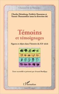 Charles Heimberg et Frédéric Rousseau - Témoins et témoignages - Figures et objets dans l'histoire du XXe siècle.