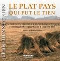 Charles Henneghien - Le plat pays qui fut le tien - Hommage photographique à Jacques Brel.