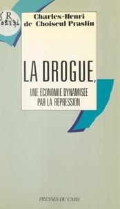 Charles-Henri de Choiseul Praslin - La drogue, une économie dynamisée par la répression - La marée blanche.