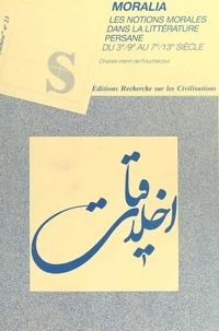 Charles Henri de Fouchécour - Moralia : Les Notions morales dans la littérature persane du 3e-9e au 7e-13e siècle.