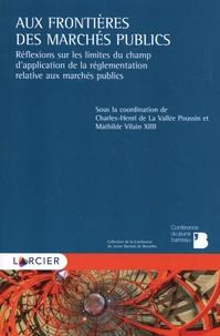 Charles-Henri de La Vallée Poussin et Mathilde Vilain - Aux frontières des marchés publics - Réflexions sur les limites du champ d'application de la réglementation relative aux marchés publics.