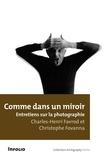 Charles-Henri Favrod et Christophe Fovanna - Comme dans un miroir - Entretiens sur la photographie.
