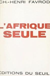 Charles-Henri Favrod - L'Afrique seule.