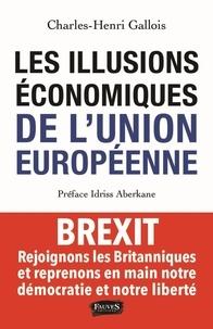 Charles-Henri Gallois - Les illusions économiques de l'Union européenne - Rejoignons les Britanniques et reprenons en main notre démocratie et notre liberté.