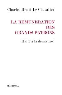 Charles Henri Le Chevalier - La Rémunération des grands patrons - Halte à la démesure !.