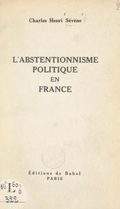 Charles Henri Sévène - L'abstentionnisme politique en France.