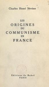 Charles Henri Sévène - Les origines du communisme en France.