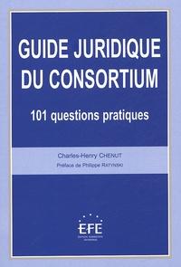 Charles-Henry Chenut - Guide juridique du consortium - 101 questions pratiques.