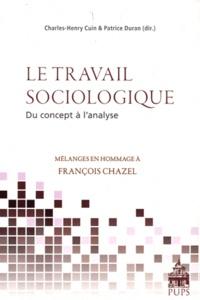 Charles-Henry Cuin et Patrice Duran - Le travail sociologique, du concept à l'analyse - Mélanges en hommage à François Chazel.