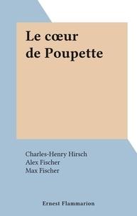 Charles-Henry Hirsch et Alex Fischer - Le cœur de Poupette.