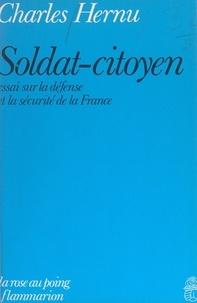 Charles Hernu et Bernard Pingaud - Soldat-citoyen - Essai sur la défense et la sécurité de la France.