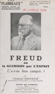 Charles Hertrich et Raymond Durot - Freud - Ou La guérison par l'esprit. L'a-t-on bien compris ?.