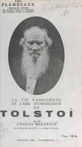 Charles Hertrich et Raymond Durot - La vie passionnée et l'âme évangélique de Tolstoï.