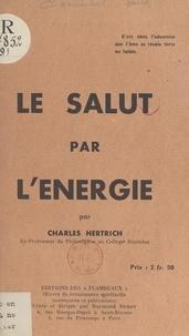 Charles Hertrich et Raymond Durot - Le salut par l'énergie.