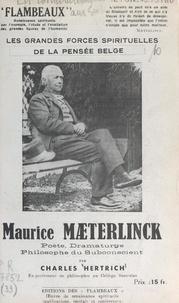 Charles Hertrich et Raymond Durot - Maurice Mæterlinck - Poète, dramaturge, philosophe du subconscient.