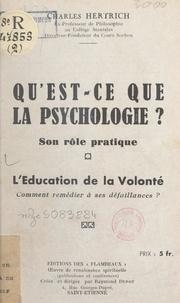 Charles Hertrich et Raymond Durot - Qu'est-ce que la psychologie ? Son rôle pratique - Suivi de L'éducation de la volonté, comment remédier à ses défaillances ?.
